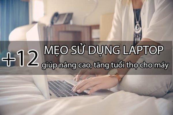 12 Meo Su Dung Laptop Giup Nang Cao Tang Tuoi Tho Cho May 11