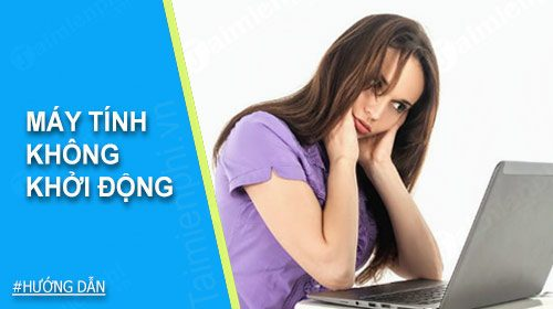 May Tinh Khong Khoi Dong Duoc